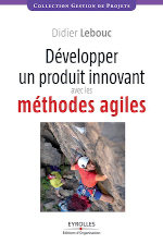 Book Developing an innovative product with agile methods / Développer un produit innovant avec les méthodes agiles - Didier Lebouc - Editions Eyrolles