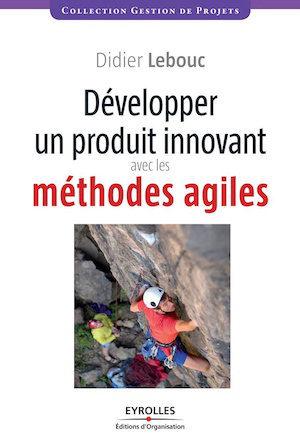 Livre Développer un produit innovant avec les méthodes agiles - Didier Lebouc - Editions Eyrolles